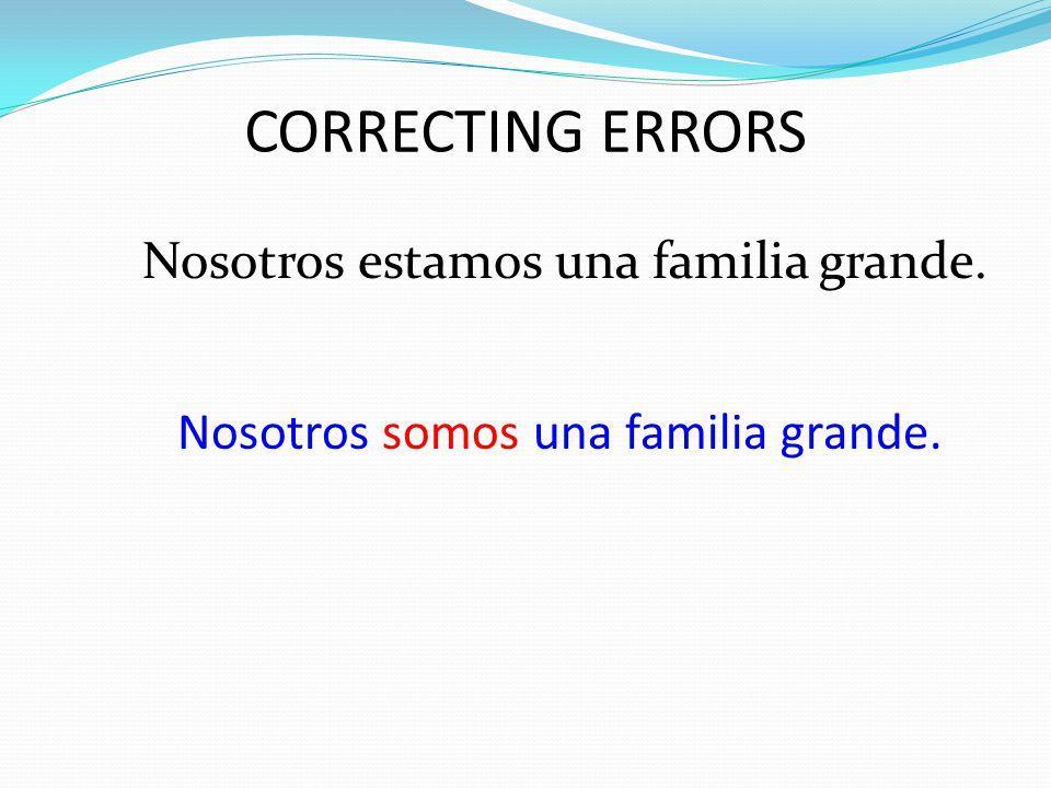 CORRECTING ERRORS Nosotros somos una familia grande.