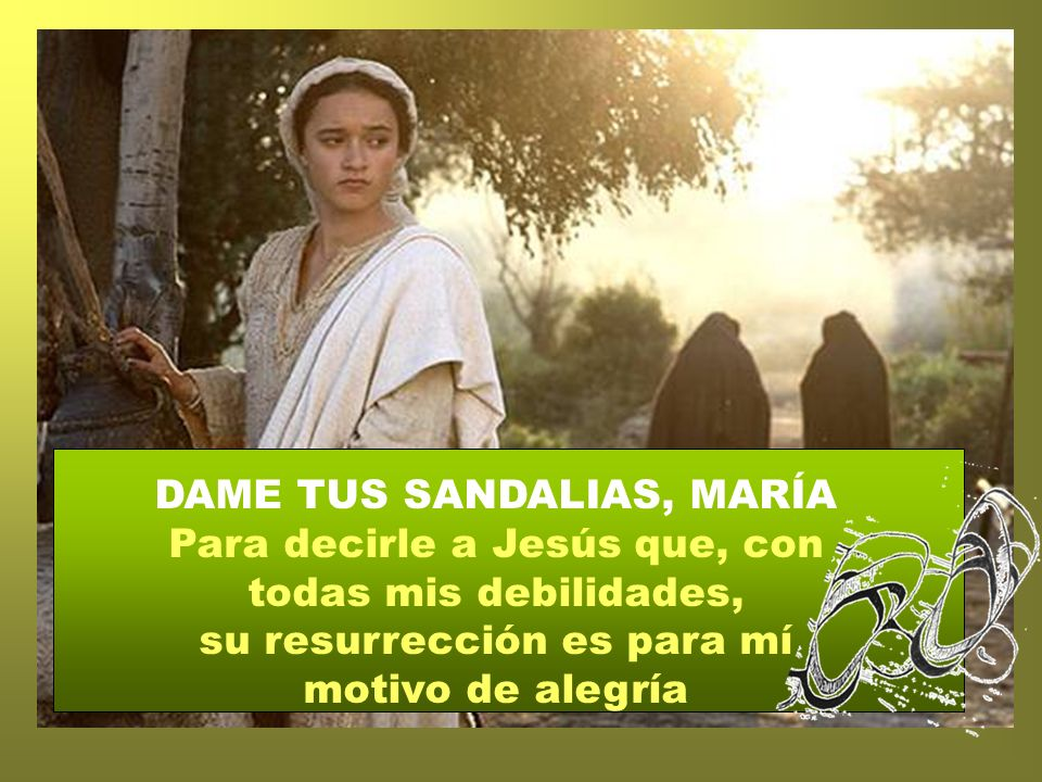 DAME TUS SANDALIAS, MARÍA