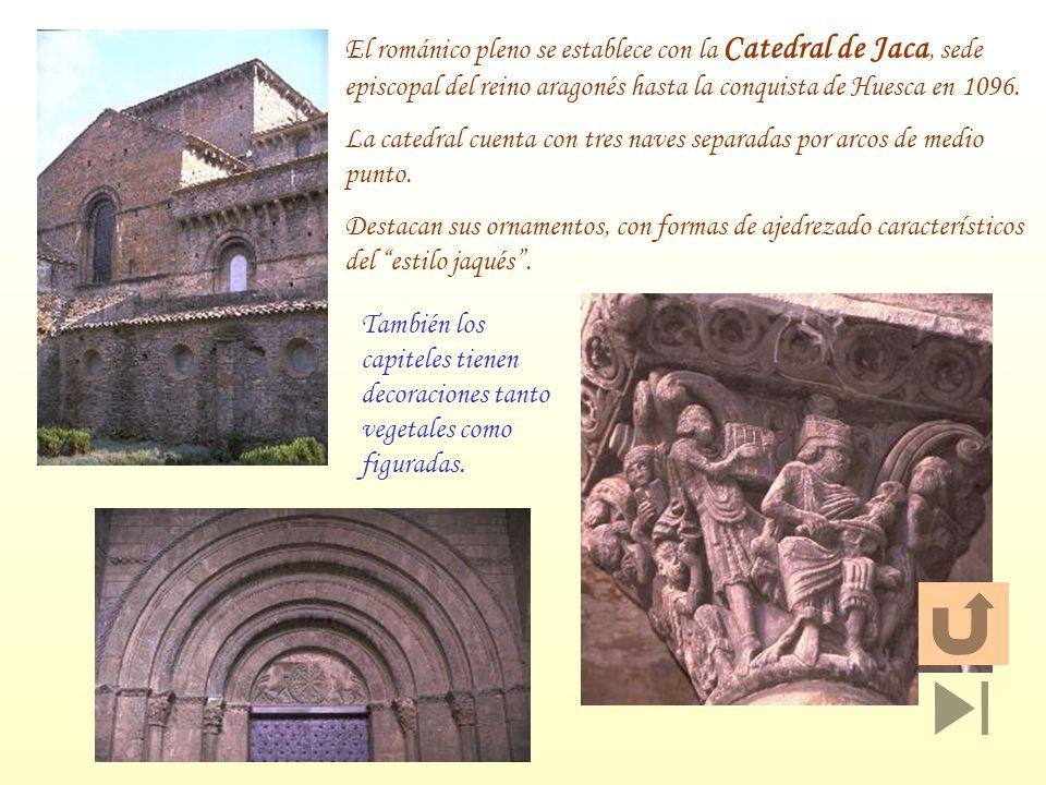 El románico pleno se establece con la Catedral de Jaca, sede episcopal del reino aragonés hasta la conquista de Huesca en 1096.