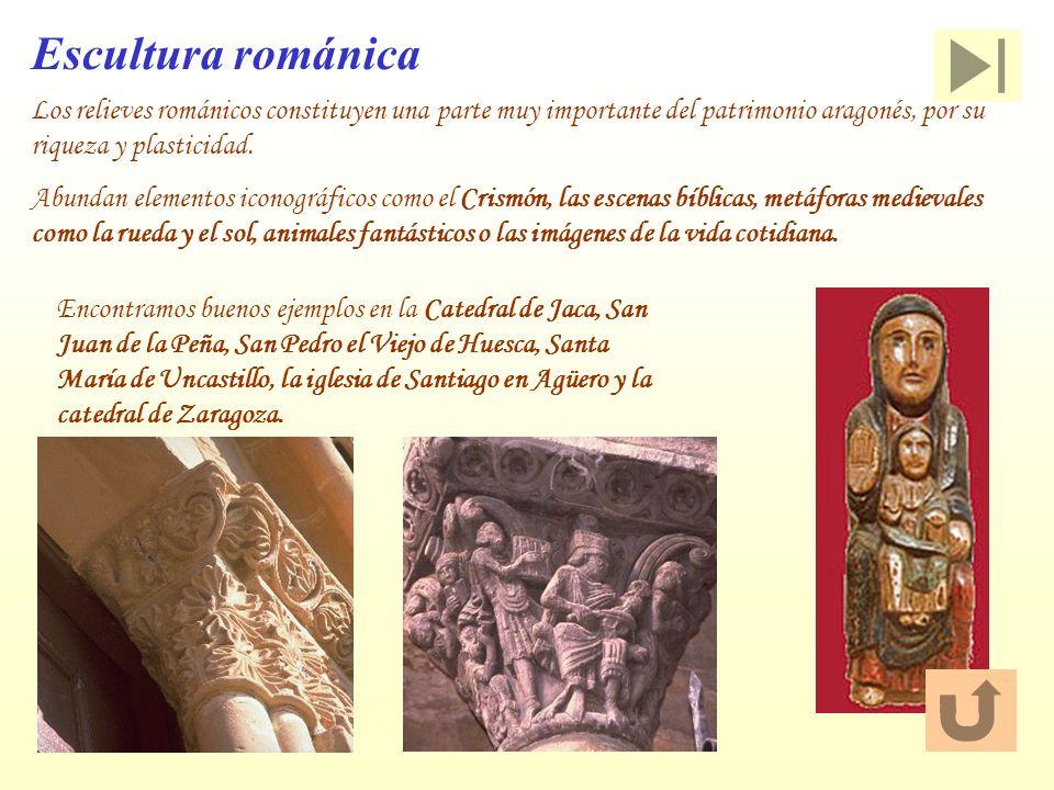 Escultura románica Los relieves románicos constituyen una parte muy importante del patrimonio aragonés, por su riqueza y plasticidad.