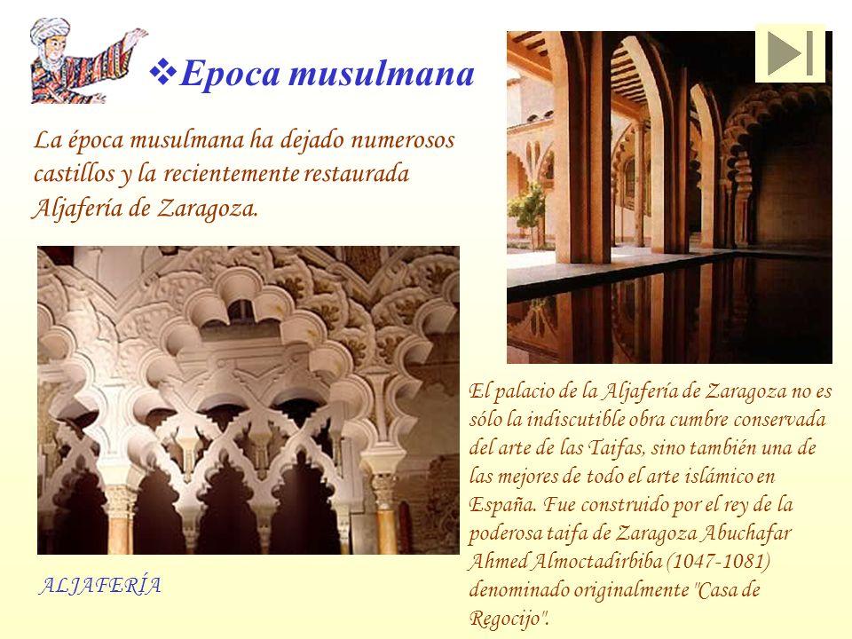 Epoca musulmana La época musulmana ha dejado numerosos castillos y la recientemente restaurada Aljafería de Zaragoza.