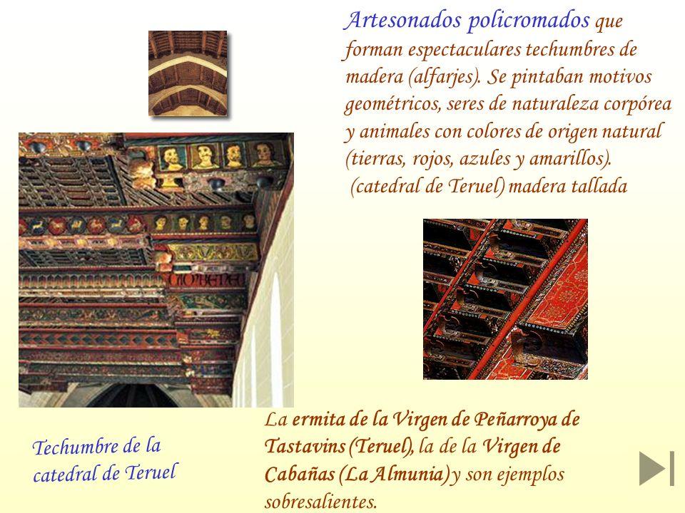 Artesonados policromados que forman espectaculares techumbres de madera (alfarjes). Se pintaban motivos geométricos, seres de naturaleza corpórea y animales con colores de origen natural (tierras, rojos, azules y amarillos). (catedral de Teruel) madera tallada