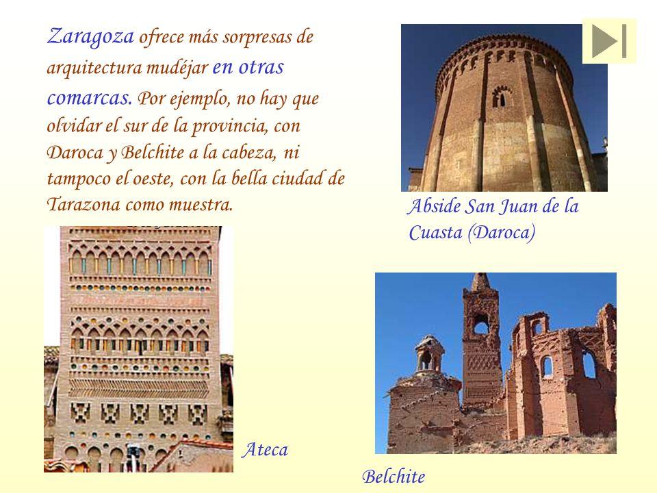 Zaragoza ofrece más sorpresas de arquitectura mudéjar en otras comarcas. Por ejemplo, no hay que olvidar el sur de la provincia, con Daroca y Belchite a la cabeza, ni tampoco el oeste, con la bella ciudad de Tarazona como muestra.