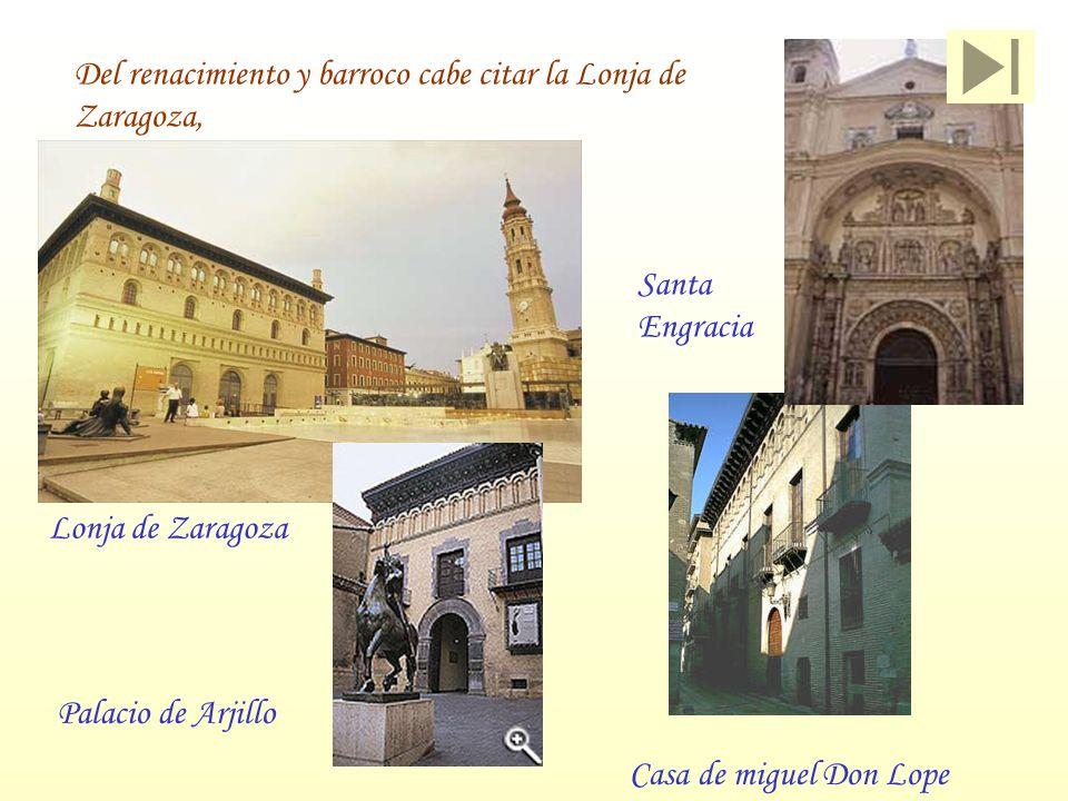 Del renacimiento y barroco cabe citar la Lonja de Zaragoza,