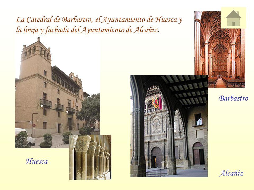 Barbastro La Catedral de Barbastro, el Ayuntamiento de Huesca y la lonja y fachada del Ayuntamiento de Alcañiz.