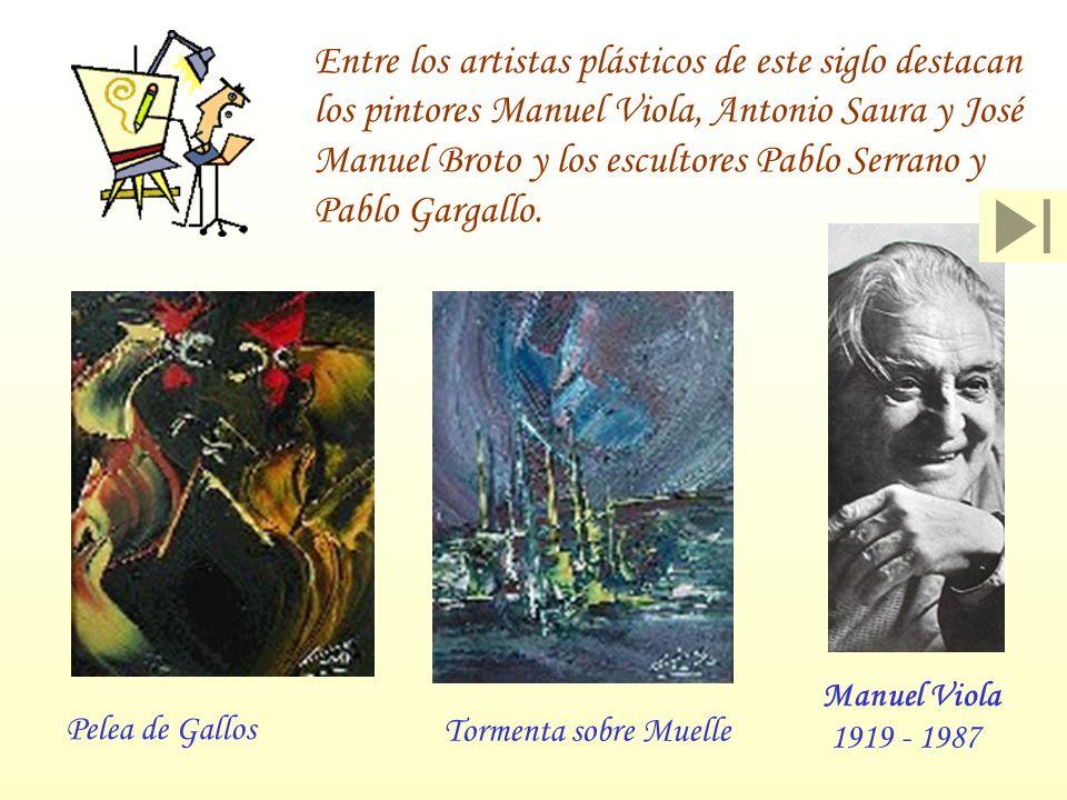 Entre los artistas plásticos de este siglo destacan los pintores Manuel Viola, Antonio Saura y José Manuel Broto y los escultores Pablo Serrano y Pablo Gargallo.