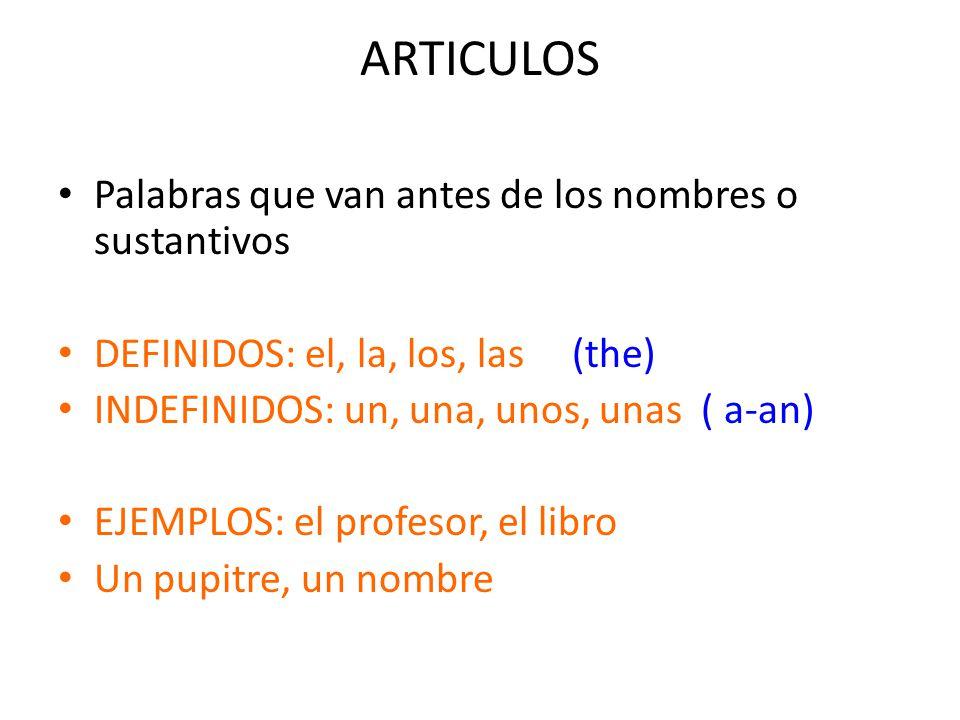ARTICULOS Palabras que van antes de los nombres o sustantivos