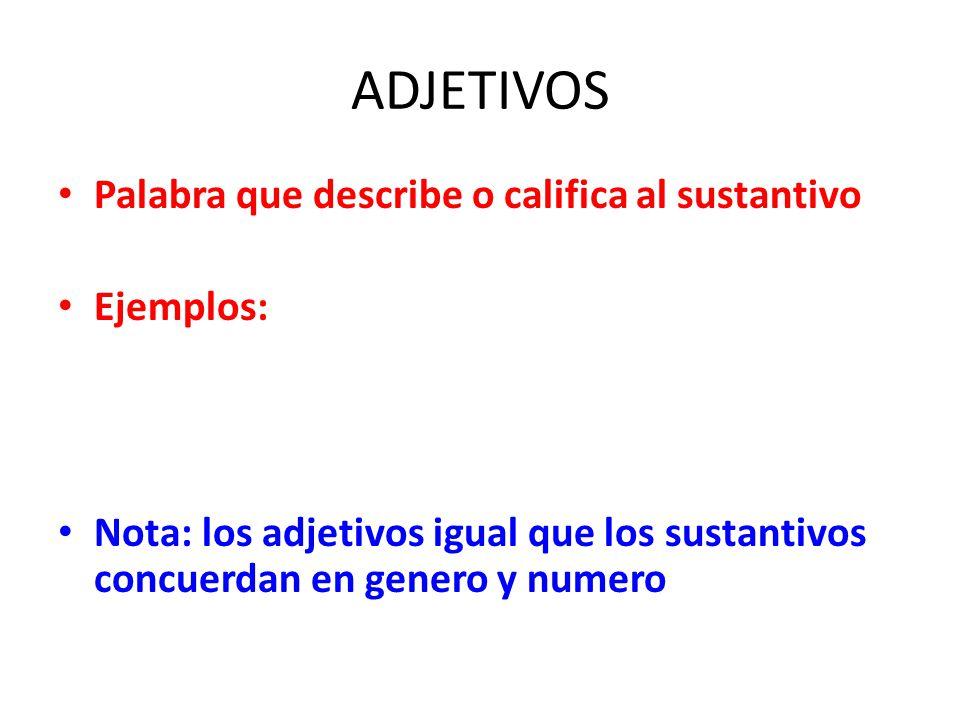 ADJETIVOS Palabra que describe o califica al sustantivo Ejemplos: