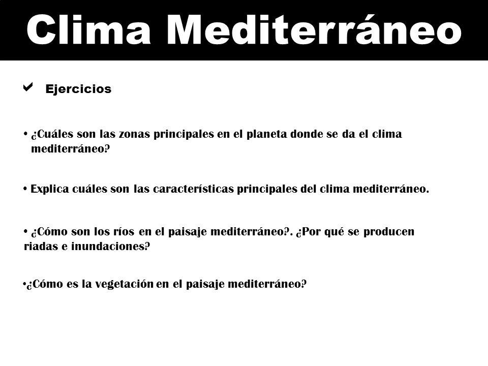 Ejercicios ¿Cuáles son las zonas principales en el planeta donde se da el clima. mediterráneo