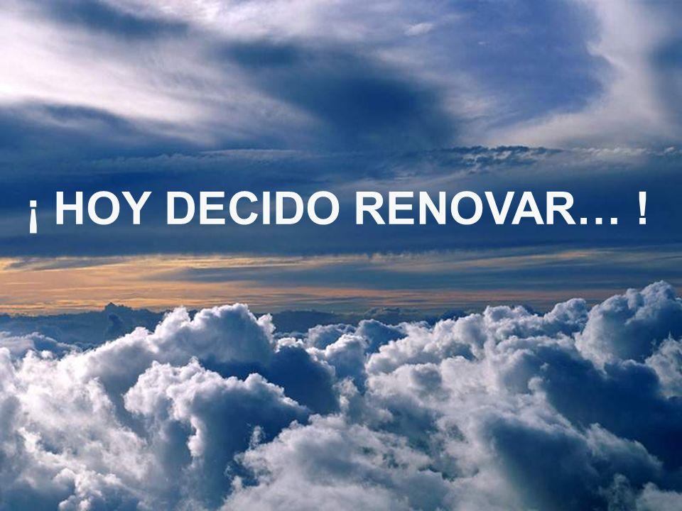 ¡ HOY DECIDO RENOVAR… !