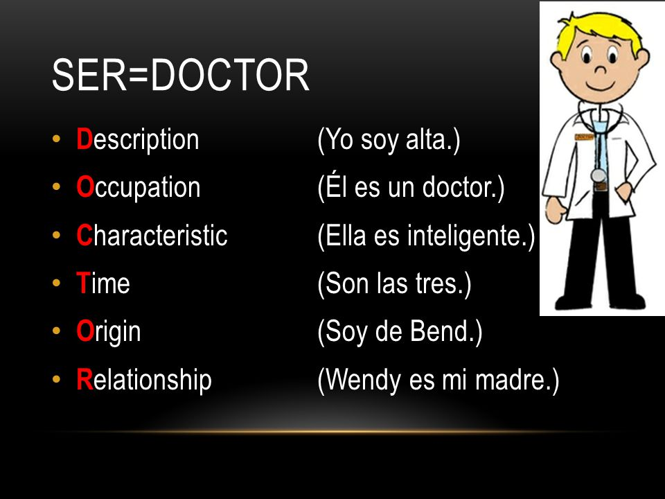 Ser=DOCTOR Description (Yo soy alta.) Occupation (Él es un doctor.)