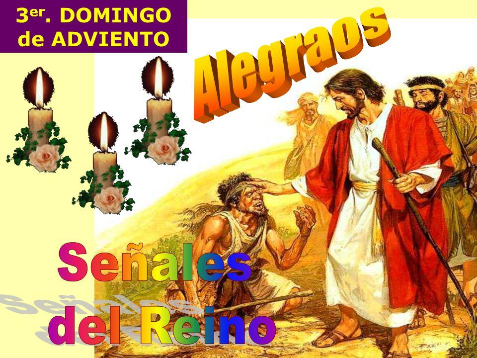 3er. DOMINGO de ADVIENTO Alegraos Señales del Reino