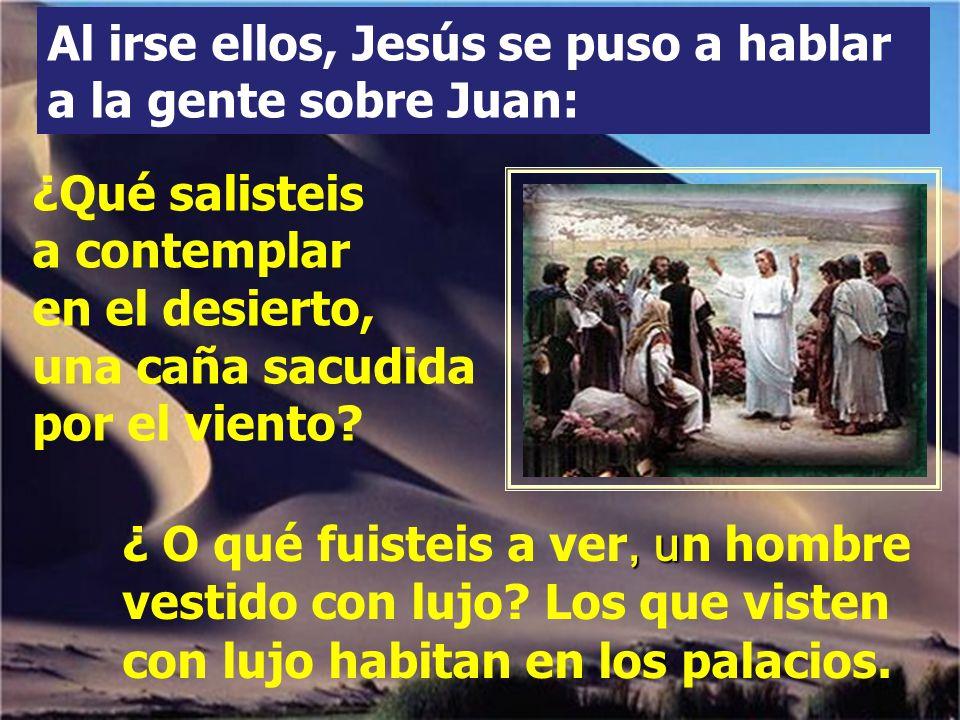 Al irse ellos, Jesús se puso a hablar a la gente sobre Juan: