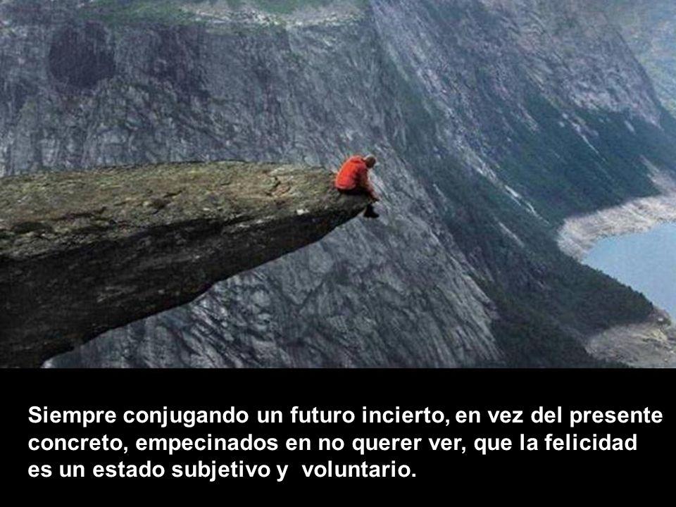 Siempre conjugando un futuro incierto, en vez del presente