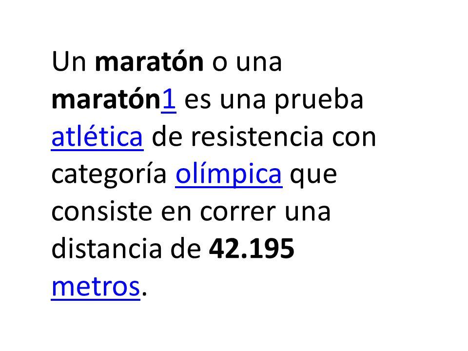 Un maratón o una maratón1 es una prueba atlética de resistencia con categoría olímpica que consiste en correr una distancia de 42.195 metros.