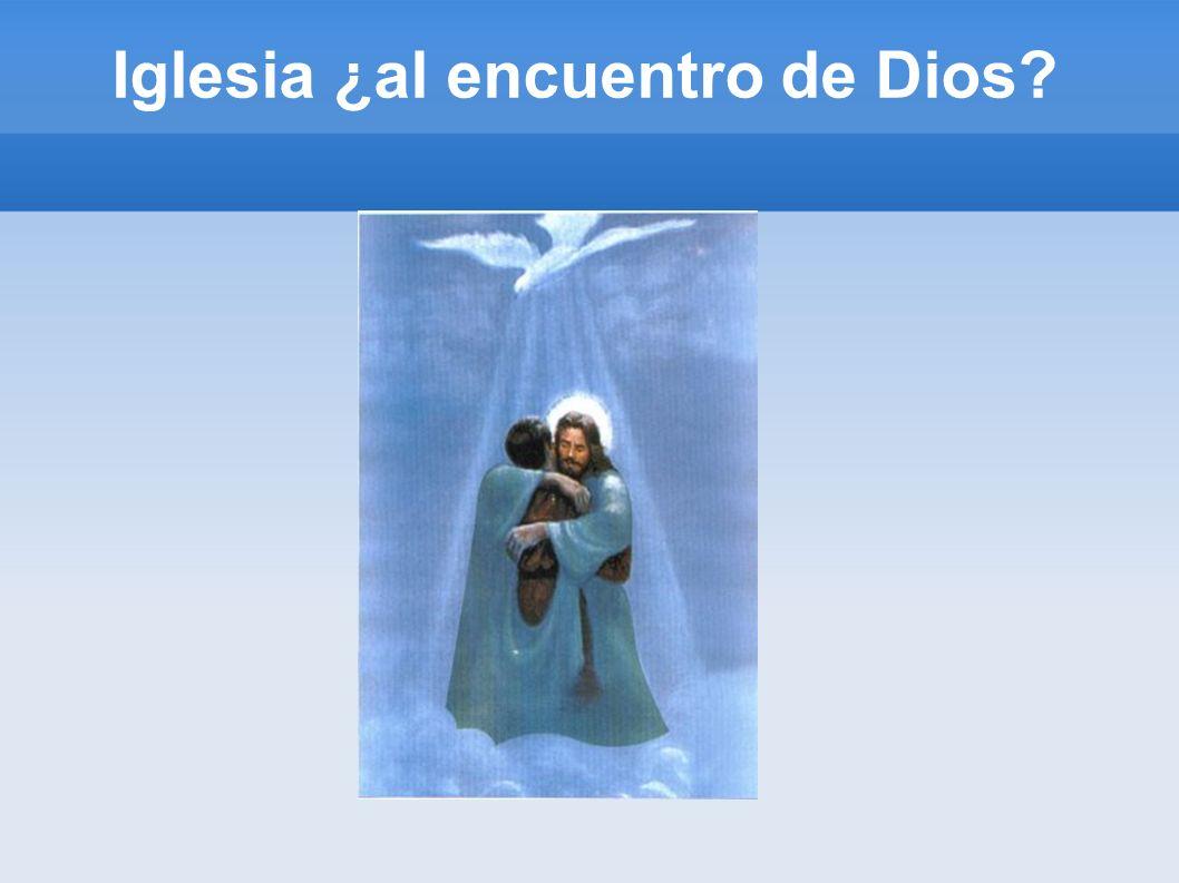 Iglesia ¿al encuentro de Dios