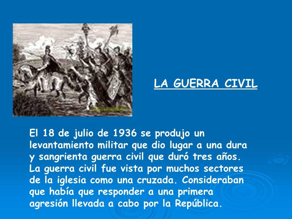 LA GUERRA CIVIL El 18 de julio de 1936 se produjo un levantamiento militar que dio lugar a una dura y sangrienta guerra civil que duró tres años.