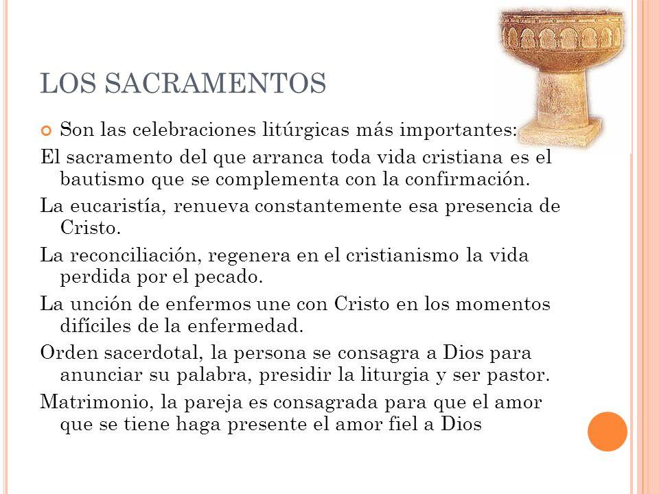 LOS SACRAMENTOS Son las celebraciones litúrgicas más importantes: