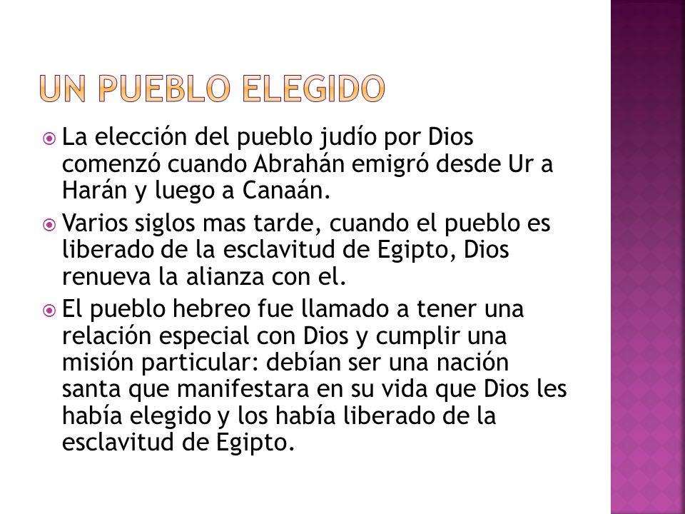 Un pueblo elegido La elección del pueblo judío por Dios comenzó cuando Abrahán emigró desde Ur a Harán y luego a Canaán.