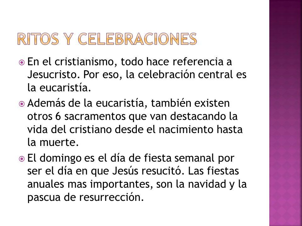 Ritos y celebraciones En el cristianismo, todo hace referencia a Jesucristo. Por eso, la celebración central es la eucaristía.