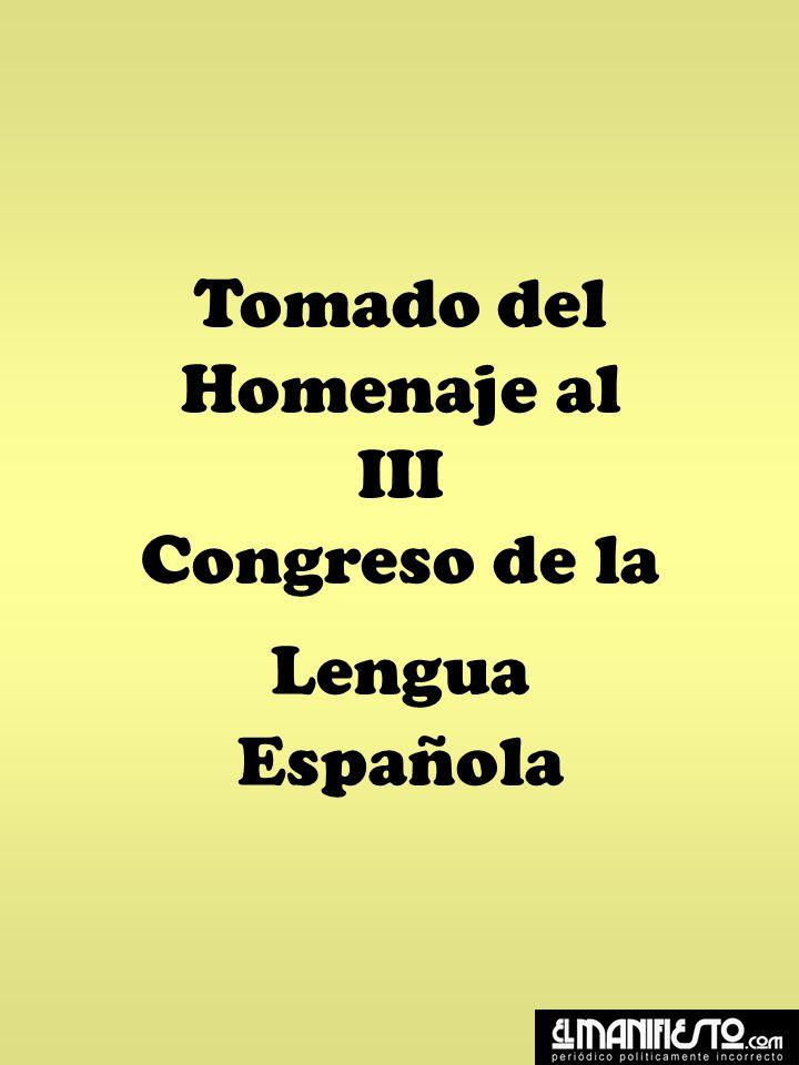 Tomado del Homenaje al III Congreso de la Lengua
