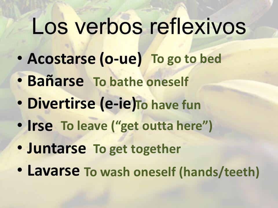 Los verbos reflexivos Acostarse (o-ue) Bañarse Divertirse (e-ie) Irse