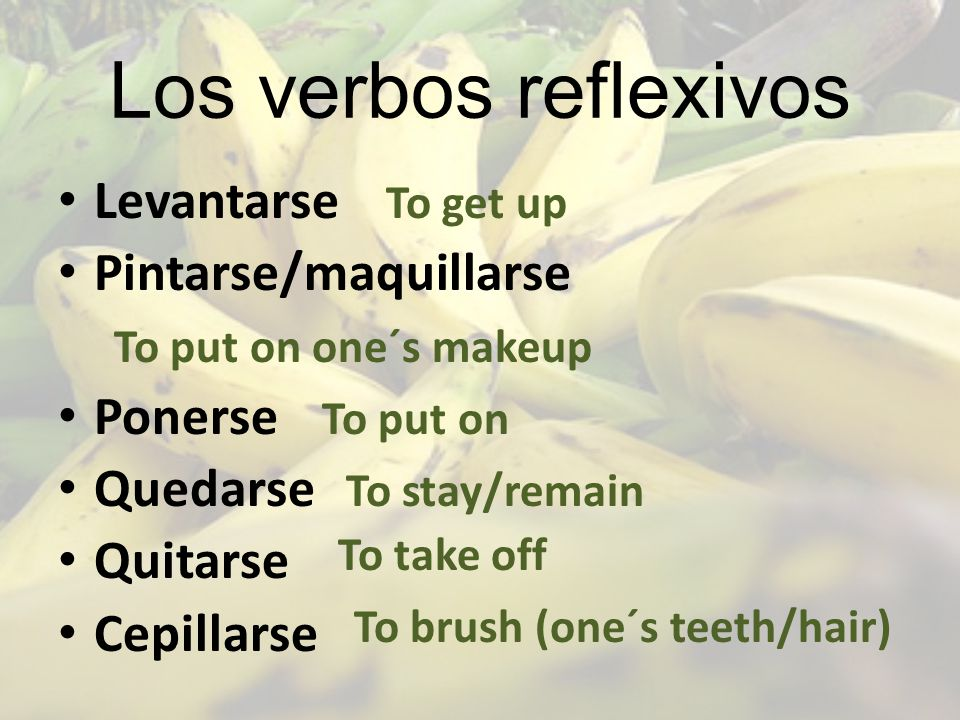 Los verbos reflexivos Levantarse Pintarse/maquillarse Ponerse Quedarse