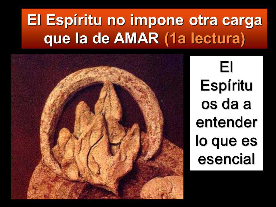 El Espíritu no impone otra carga que la de AMAR (1a lectura)