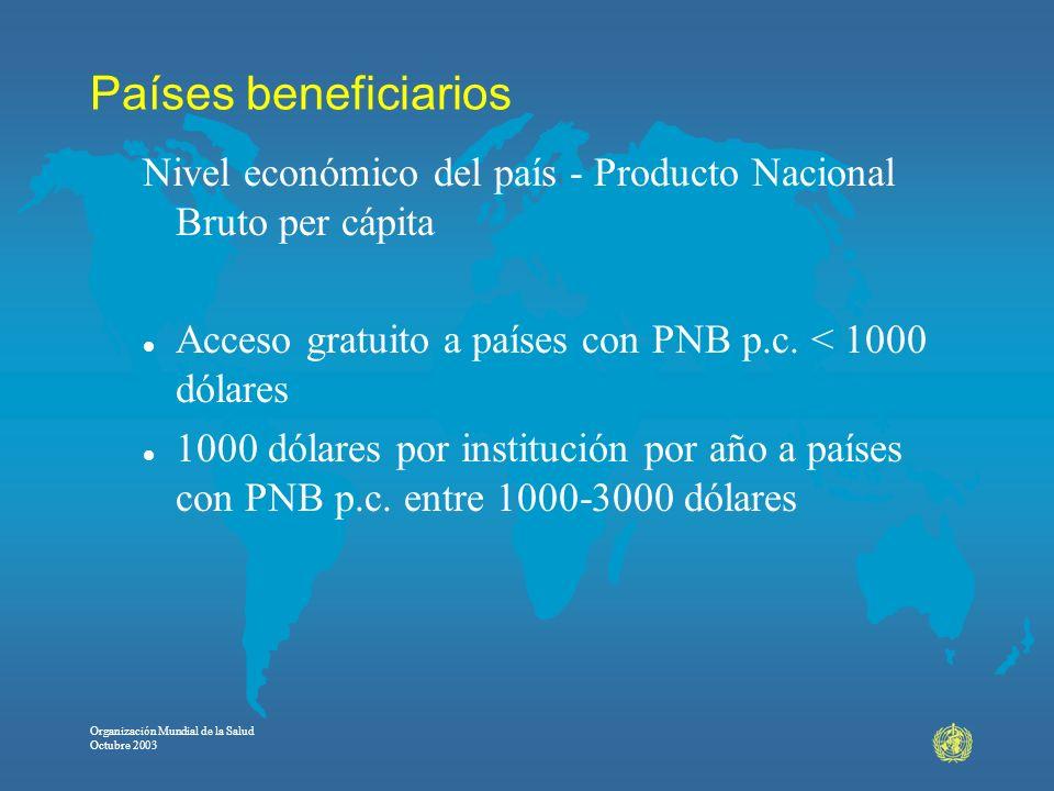 Países beneficiarios Nivel económico del país - Producto Nacional Bruto per cápita. Acceso gratuito a países con PNB p.c. < 1000 dólares.