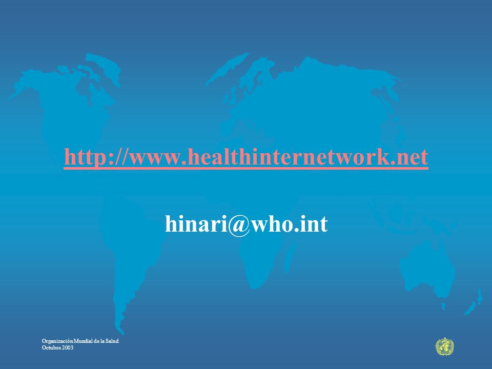 http://www.healthinternetwork.net hinari@who.int