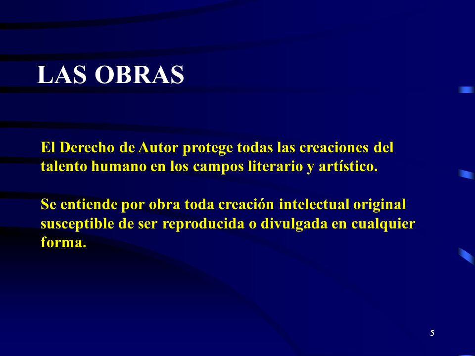 LAS OBRAS El Derecho de Autor protege todas las creaciones del talento humano en los campos literario y artístico.