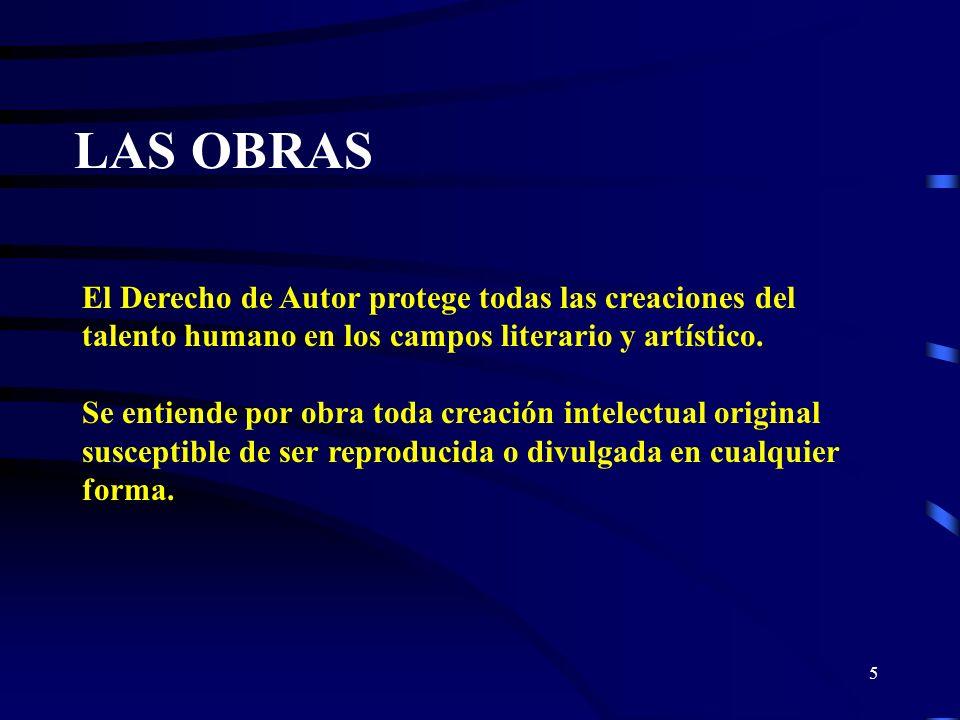 LAS OBRASEl Derecho de Autor protege todas las creaciones del talento humano en los campos literario y artístico.