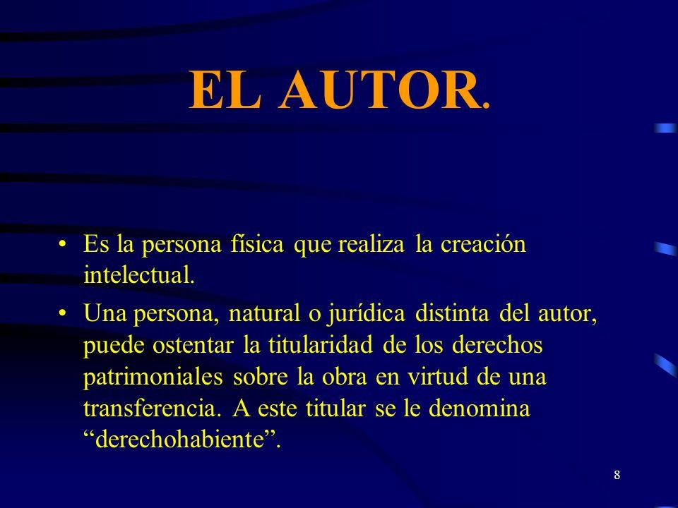 EL AUTOR. Es la persona física que realiza la creación intelectual.