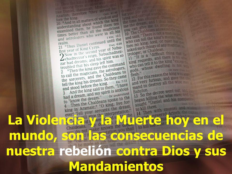 Estas son las consecuencias de habernos alejado de Dios y de sus preceptos; por habernos dejado llevar por lo que dicen los hombres y no obedecer los Mandamientos de Dios.