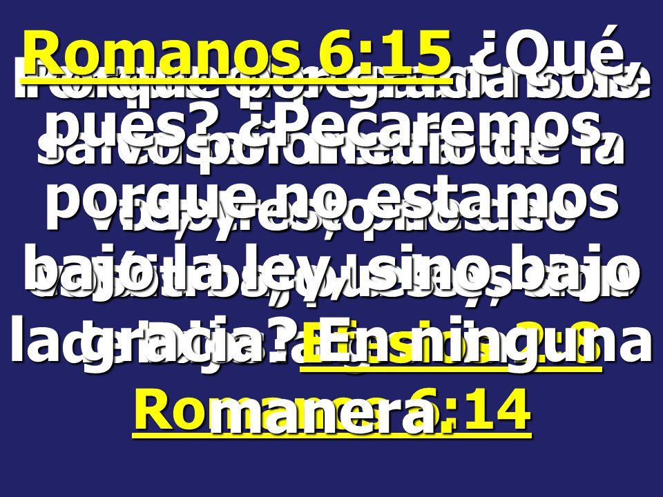 Romanos 6:15 ¿Qué, pues ¿Pecaremos, porque no estamos bajo la ley, sino bajo la gracia En ninguna manera.