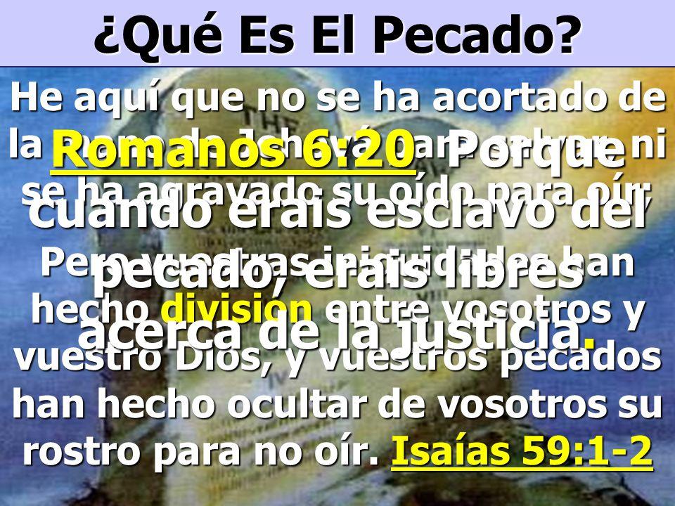 ¿Qué Es El Pecado He aquí que no se ha acortado de la mano de Jehová para salvar, ni se ha agravado su oído para oír;