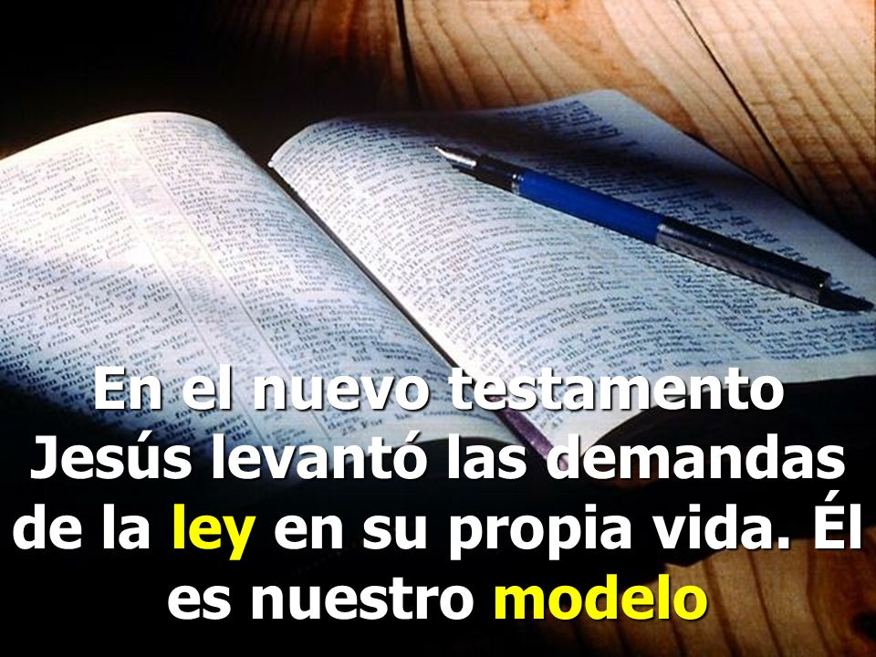 En el nuevo testamento Jesús levantó las demandas de la ley en su propia vida. Él es nuestro modelo