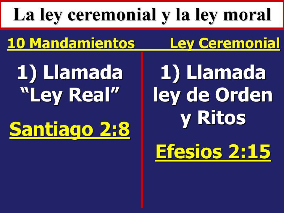 La ley ceremonial y la ley moral 1) Llamada ley de Orden y Ritos
