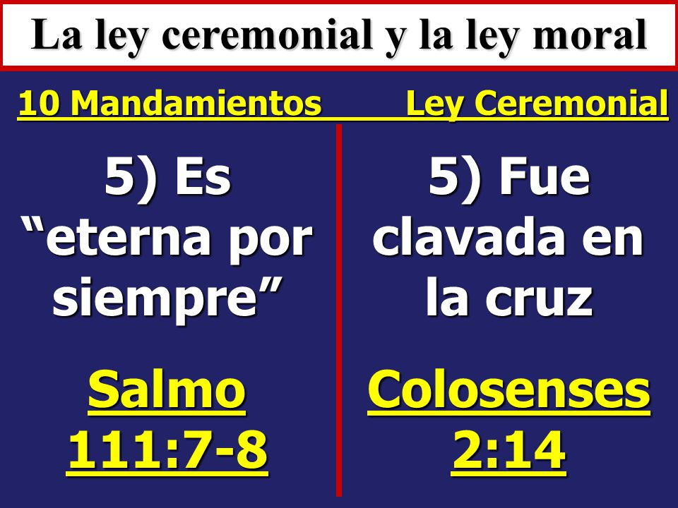 La ley ceremonial y la ley moral 5) Es eterna por siempre