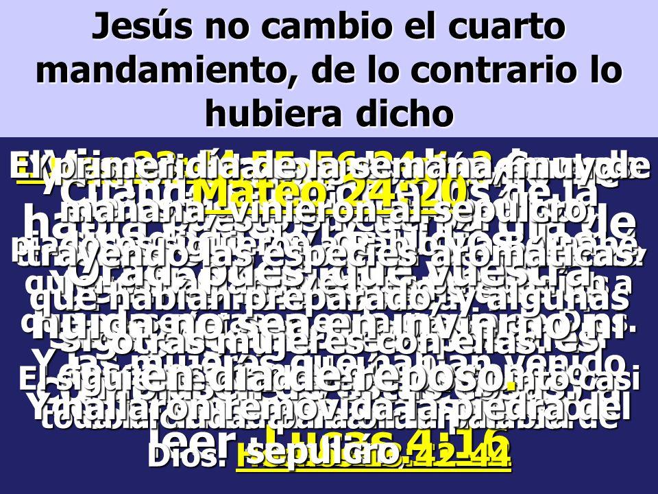 Jesús no cambio el cuarto mandamiento, de lo contrario lo hubiera dicho