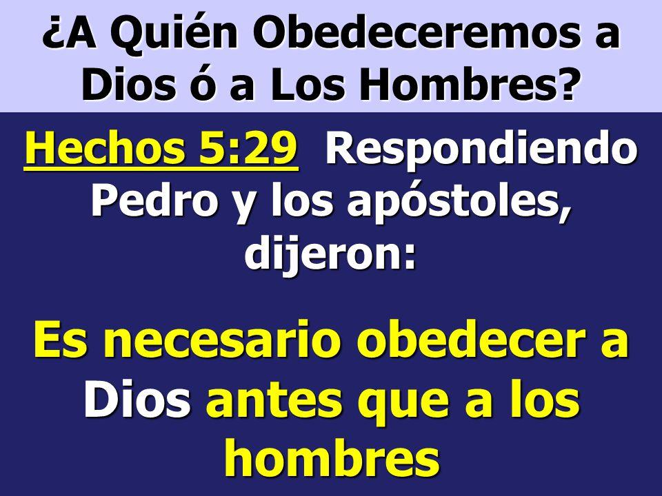 Es necesario obedecer a Dios antes que a los hombres