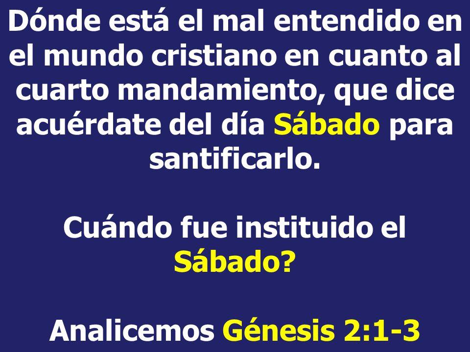 Dónde está el mal entendido en el mundo cristiano en cuanto al cuarto mandamiento, que dice acuérdate del día Sábado para santificarlo.
