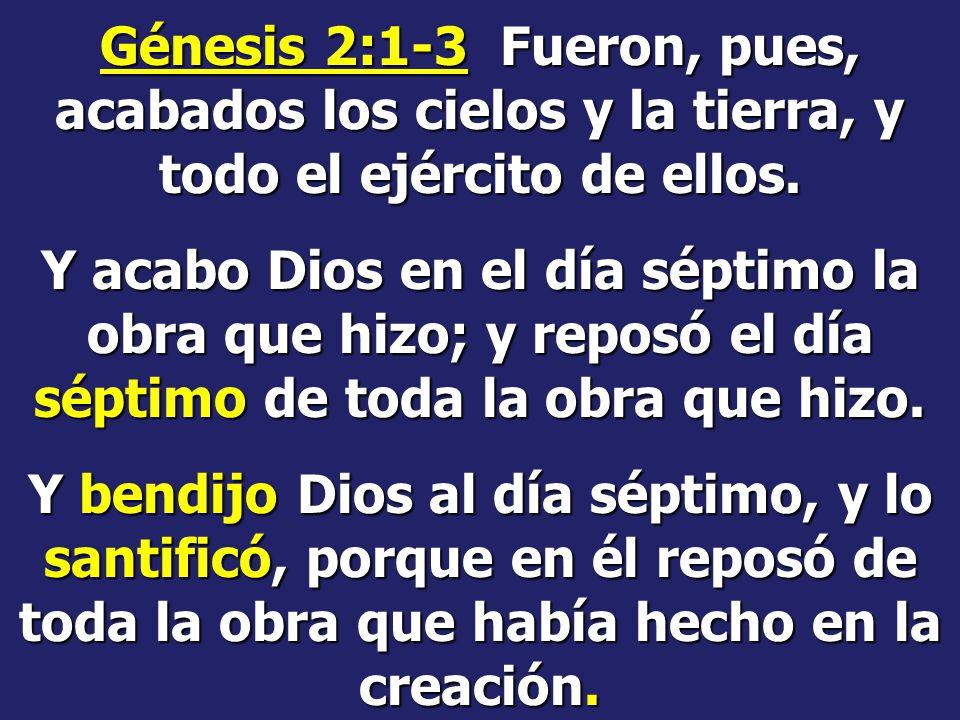Génesis 2:1-3 Fueron, pues, acabados los cielos y la tierra, y todo el ejército de ellos.