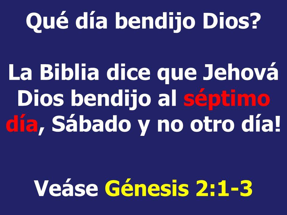 Qué día bendijo Dios La Biblia dice que Jehová Dios bendijo al séptimo día, Sábado y no otro día!