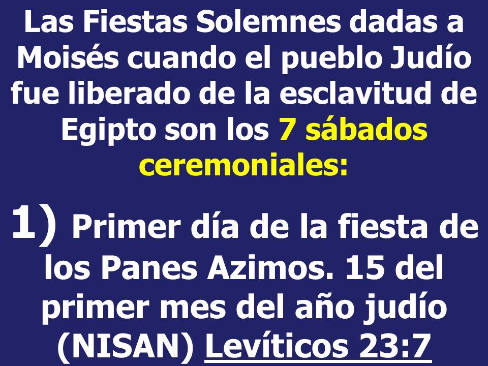 Las Fiestas Solemnes dadas a Moisés cuando el pueblo Judío fue liberado de la esclavitud de Egipto son los 7 sábados ceremoniales: