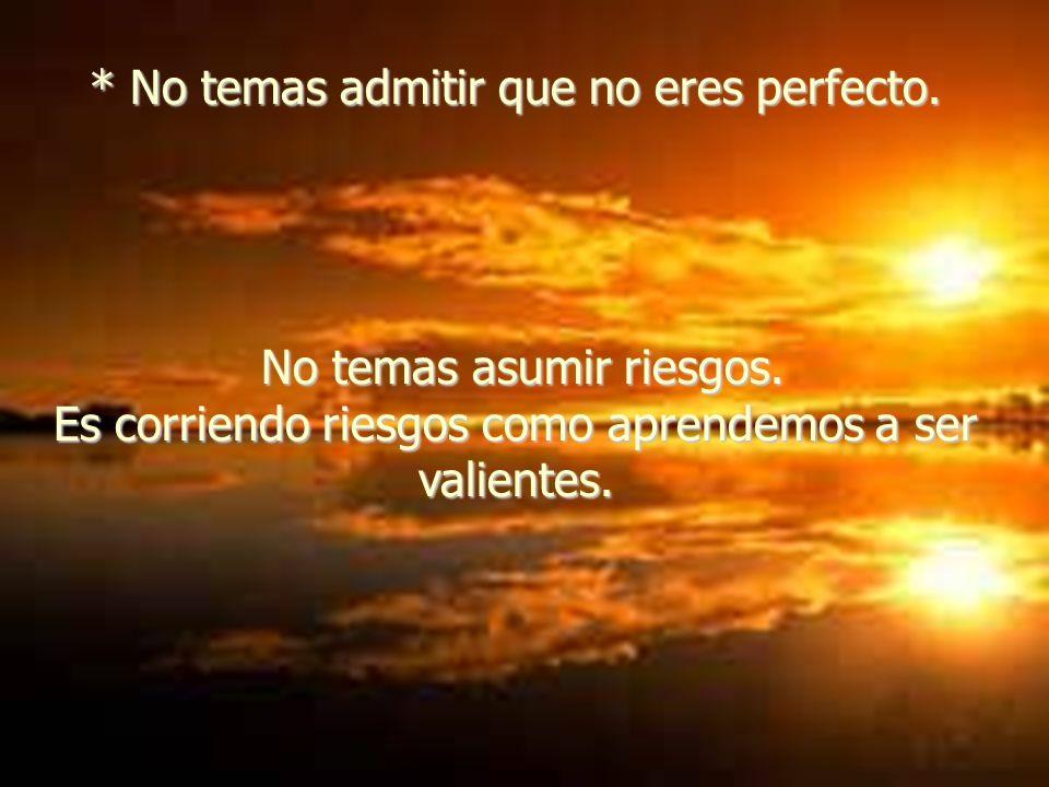 * No temas admitir que no eres perfecto.