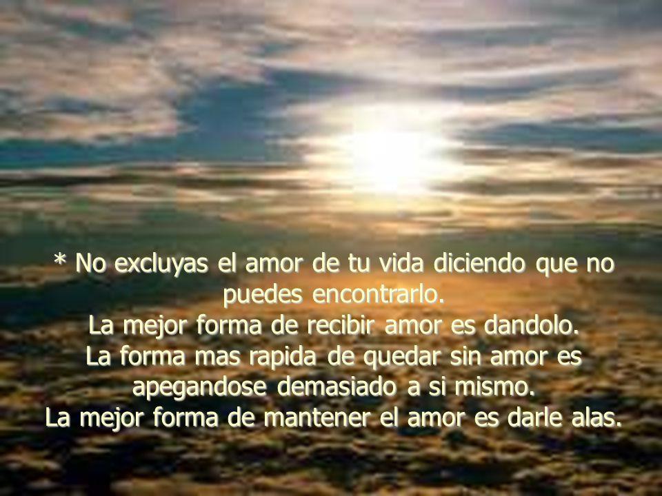 * No excluyas el amor de tu vida diciendo que no puedes encontrarlo.