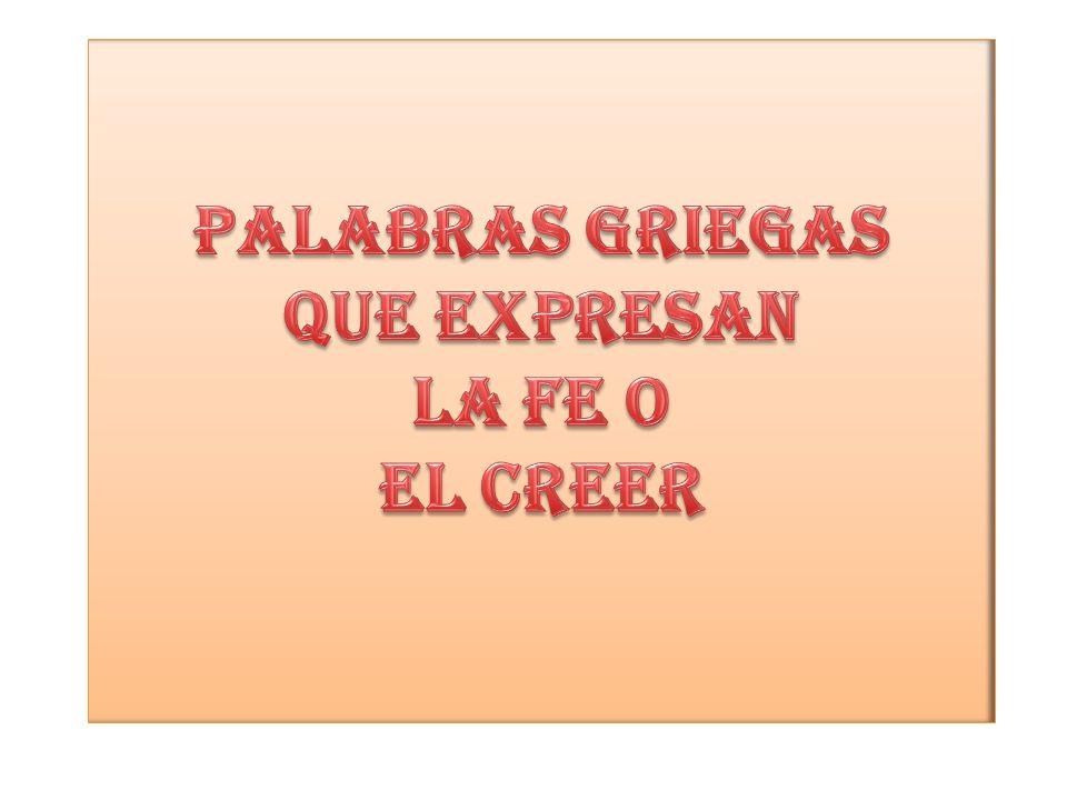 PALABRAS GRIEGAS QUE EXPRESAN LA FE O EL CREER
