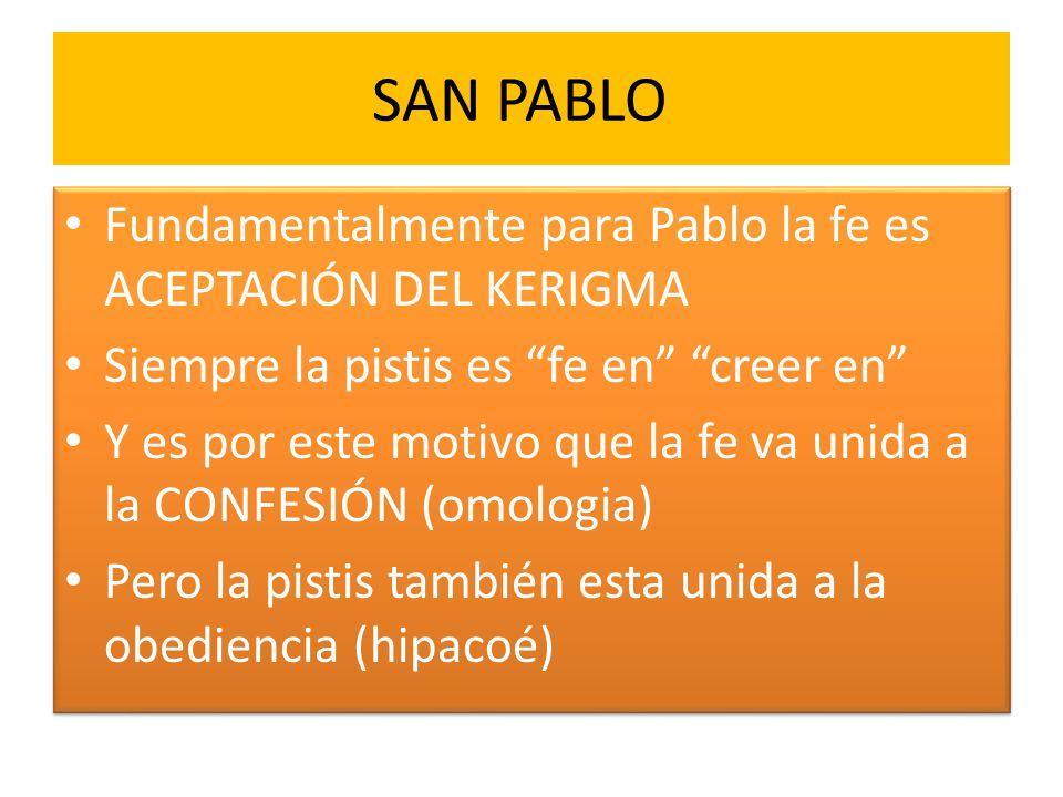 SAN PABLO Fundamentalmente para Pablo la fe es ACEPTACIÓN DEL KERIGMA
