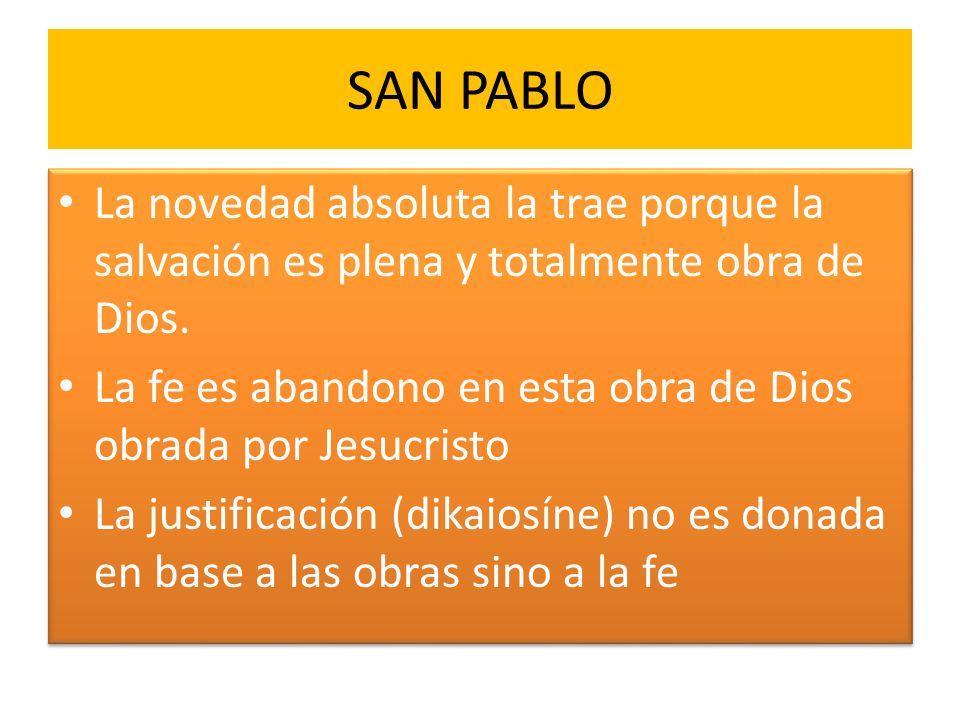 SAN PABLO La novedad absoluta la trae porque la salvación es plena y totalmente obra de Dios.